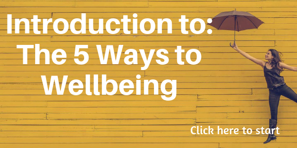 Click here to go to 5 ways to wellbeing.