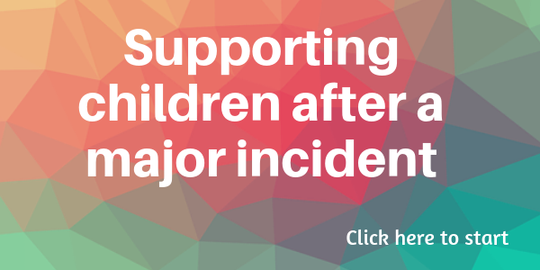 Supporting children after a major incident