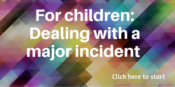 For children: Dealing with a major incident.