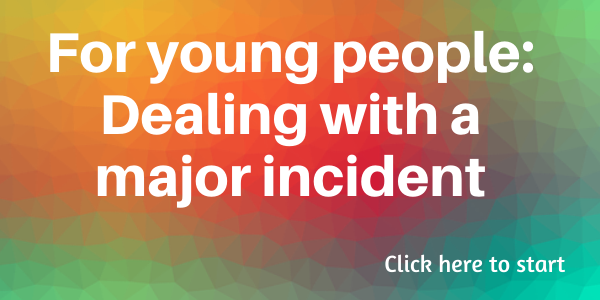 For young people: Dealing with a major incident