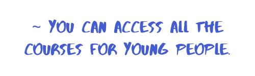 you can access all the courses for young people.
