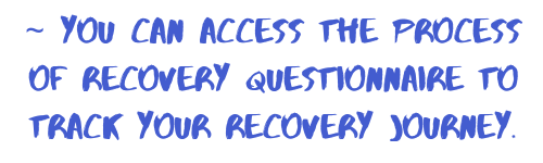 you can access the process of recovery questionnaire to track your recovery journey.